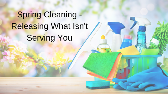 Spring Cleaning - Releasing What Isn't Serving You
