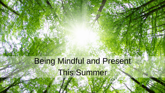 Being Mindful and Present This Summer